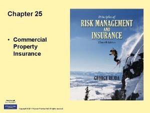 Chapter 25 Commercial Property Insurance Copyright 2011 Pearson