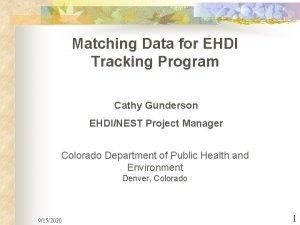Matching Data for EHDI Tracking Program Cathy Gunderson