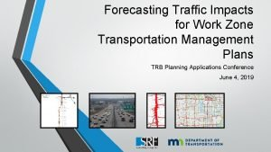 Forecasting Traffic Impacts for Work Zone Transportation Management