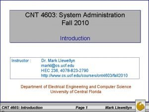 CNT 4603 System Administration Fall 2010 Introduction Instructor