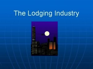The Lodging Industry Understanding Lodging The lodging industry