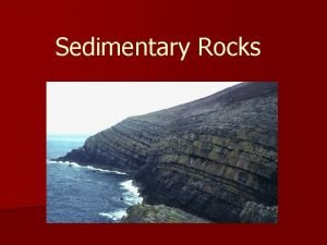 Sedimentary Rocks What are Sedimentary Rocks n Sedimentary