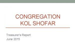 CONGREGATION KOL SHOFAR Treasurers Report June 2015 First