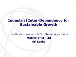 Industrial InterDependency for Sustainable Growth Hasith Karunasekera Dr