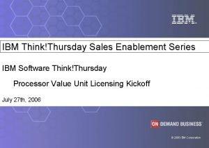 IBM ThinkThursday Sales Enablement Series IBM Software ThinkThursday