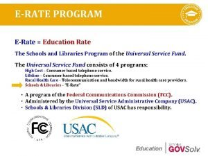 ERATE PROGRAM ERate Education Rate The Schools and