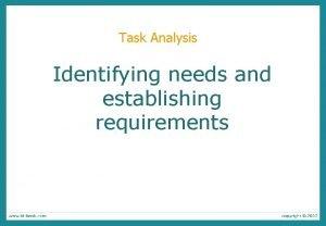 Task Analysis Identifying needs and establishing requirements Task