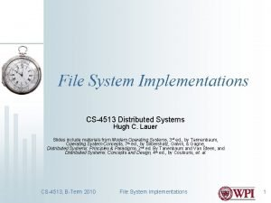 File System Implementations CS4513 Distributed Systems Hugh C