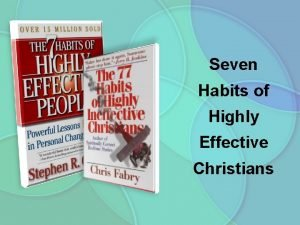 Seven Habits of Highly Effective Christians Therefore hear
