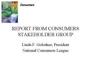 Consumers REPORT FROM CONSUMERS STAKEHOLDER GROUP Linda F