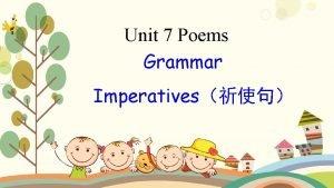 Unit 7 Poems Grammar Imperatives y a s