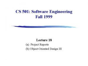 CS 501 Software Engineering Fall 1999 Lecture 18