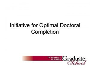 Initiative for Optimal Doctoral Completion Doctoral completion and