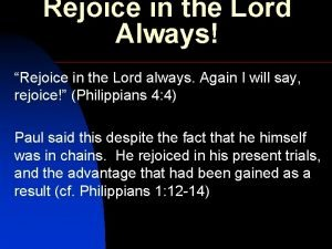 Rejoice in the Lord Always Rejoice in the