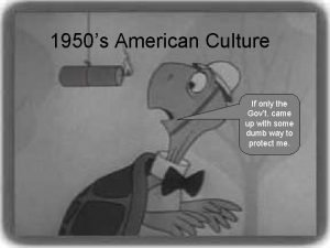 1950s American Culture If only the Govt came