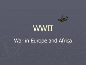 WWII War in Europe and Africa WAR BEGINS