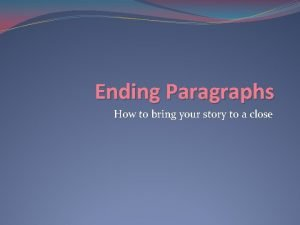 Ending Paragraphs How to bring your story to