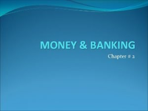 MONEY BANKING Chapter 2 MONEY AND ITS FUNCTIONS