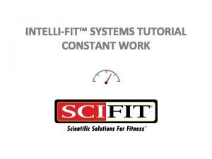 INTELLIFIT SYSTEMS TUTORIAL CONSTANT WORK Constant Work Constant