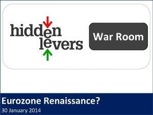 War Room Eurozone Renaissance 30 January 2014 Hidden