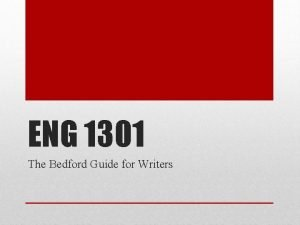 ENG 1301 The Bedford Guide for Writers Chapter