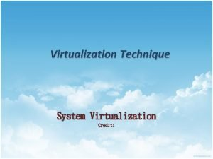 Virtualization Technique System Virtualization Credit Agenda Server Virtualization