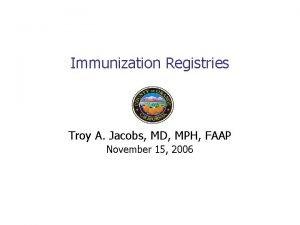 Immunization Registries Troy A Jacobs MD MPH FAAP
