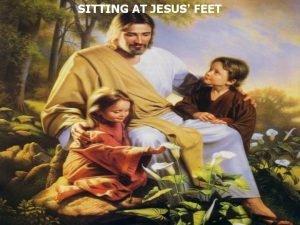 SITTING AT JESUS FEET Luke 10 38 Now