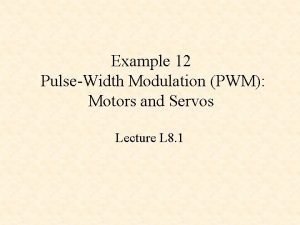 Example 12 PulseWidth Modulation PWM Motors and Servos