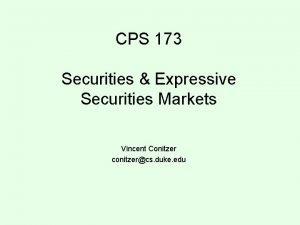 CPS 173 Securities Expressive Securities Markets Vincent Conitzer