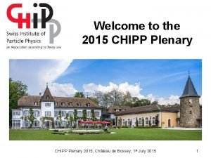 Welcome to the 2015 CHIPP Plenary 2015 Chteau