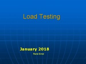 Load Testing January 2018 Ren Ernst Agenda 1