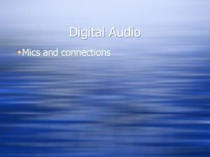 Digital Audio w Mics and connections Microphones w