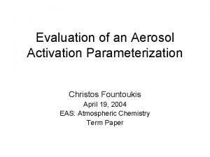 Evaluation of an Aerosol Activation Parameterization Christos Fountoukis