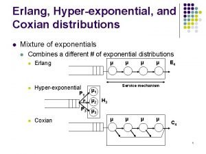 Erlang Hyperexponential and Coxian distributions l Mixture of