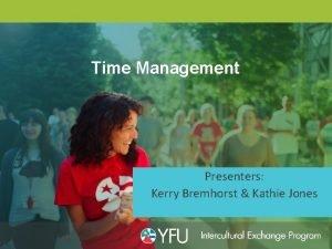Time Management Presenters Kerry Bremhorst Kathie Jones Tips