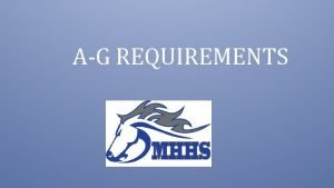 AG REQUIREMENTS UC Campuses CSU Campuses AG Approved