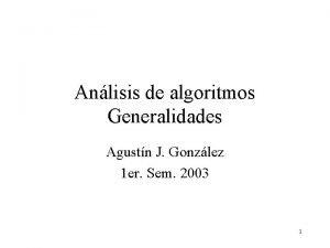 Anlisis de algoritmos Generalidades Agustn J Gonzlez 1