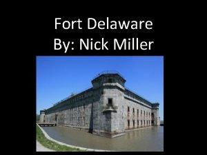 Fort Delaware By Nick Miller Fort Delaware is