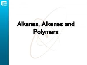 Alkanes Alkenes and Polymers The alkanes are hydrocarbons