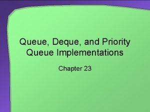 Queue Deque and Priority Queue Implementations Chapter 23
