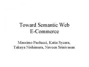 Toward Semantic Web ECommerce Massimo Paolucci Katia Sycara