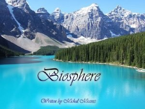 The biosphere is simply life on Earththe sum