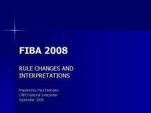 FIBA 2008 RULE CHANGES AND INTERPRETATIONS Prepared by