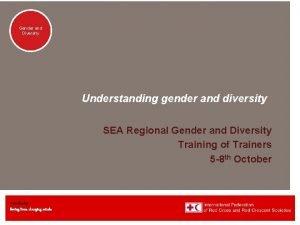 Genderand Diversity Understanding gender and diversity SEA Regional