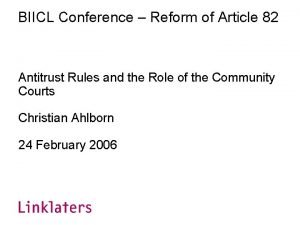 BIICL Conference Reform of Article 82 Antitrust Rules