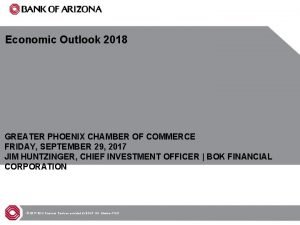 Economic Outlook 2018 GREATER PHOENIX CHAMBER OF COMMERCE