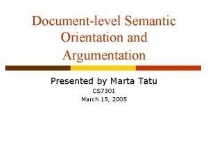 Documentlevel Semantic Orientation and Argumentation Presented by Marta