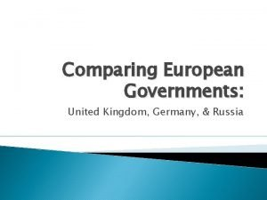 Comparing European Governments United Kingdom Germany Russia The