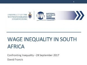 1 WAGE INEQUALITY IN SOUTH AFRICA Confronting Inequality